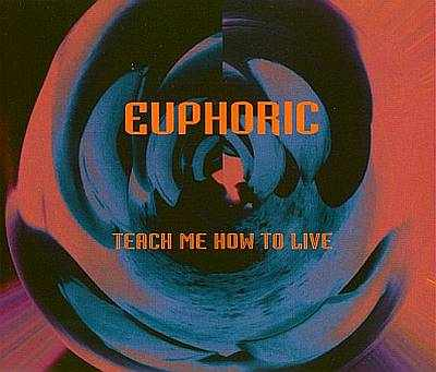 Euphoric -00- Teach Me How To Live.jpg