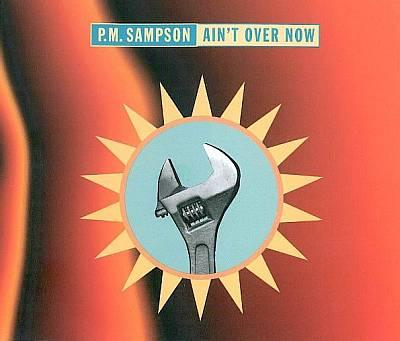 p.m. sampson - 00 -  ain't over now.jpg
